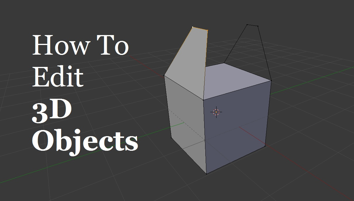 How To Edit 3D objects