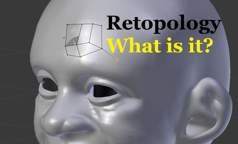 What is Retopology in 3D Modeling